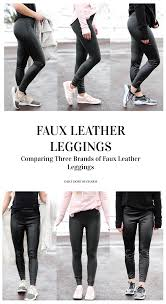 the best faux leather leggings comparing three diffe brands of faux leather pants including spanx