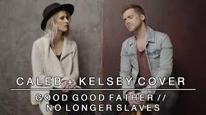 Anthem Lights Good Good Father Mp3 Download Worship Medley Good Good Father No Longer Slaves Caleb Kelsey Mashup