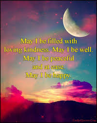 Love Peace Quotes Delectable Love Peace Quotes Gorgeous May I Be Filled With Loving Kindnessmay I