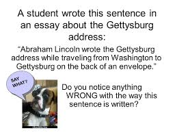 a student wrote this sentence in an essay about the gettysburg  a student wrote this sentence in an essay about the gettysburg address abraham lincoln wrote