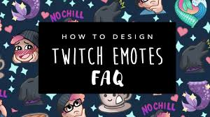How To Design Emotes For Twitch How To Design Twitch Emotes Frequently Asked Questions Cc