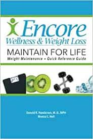 Encore Maintain for Life: Weight Maintenance and Stabilization Program:  Henderson MD, Donald R., Holt, Monica L.: 9780692646007: Amazon.com: Books