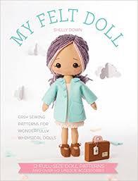 Doll Patterns Custom My Felt Doll 48 Easy Patterns For Wonderful Whimsical Dolls Shelly