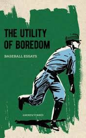 the utility of boredom baseball essays by andrew forbes  reviews