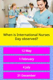 What's more, they are smart, capable and brilliant. When Is International Nurses Day Trivia Questions Quizzclub