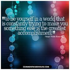 To Be Yourself In A World Quote Best Of To Be Yourself In A World That Is Constantly Trying Comments