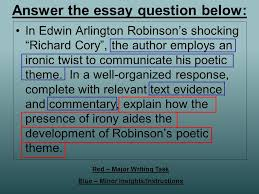 literary device irony there are various forms of irony irony can answer the essay question below in edwin arlington robinson s shocking richard cory the author