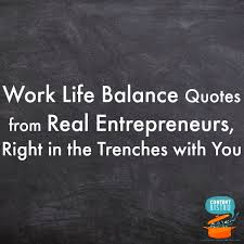 Work Life Balance Quotes Magnificent Work Life Balance Quotes From Real Entrepreneurs In The Trenches