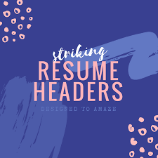 Resume Headers Make an enduring first impression on hirers with a bold and 39