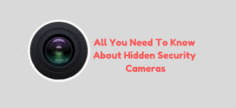 All You Need To Know About Hidden Security Cameras in Your Home