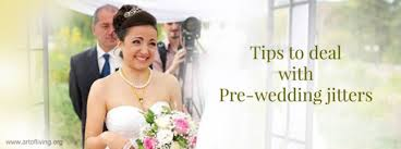 9 ways to deal with pre wedding jitters understand the factors Wedding Jitters 9 ways to deal with pre wedding jitters understand the factors, meditate to reconnect, leave room for surprises the art of living global wedding jitters poem