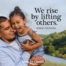 Random Acts Of Kindness Kindness Quote We Rise By Lifting Others