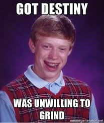 Got Destiny Was unwilling to grind - Bad luck Brian meme | Meme ... via Relatably.com