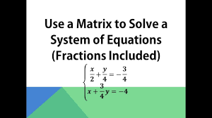 use a matrix to solve a system of equations fractions included 𝑥 2 𝑦 4 3 4 𝑥 3 4 𝑦 4
