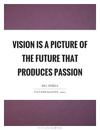 Vision Quotes Awesome Vision Is A Picture Of The Future That Produces Passion Picture Quotes