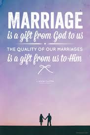Christian Marriage Quotes And Sayings Best of Love Quotes Marriage Is A Gift From God To Us The Quality Of Our