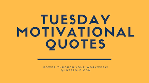 51 Tuesday Motivational Quotes For Work And Success Quotebold