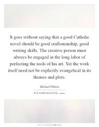 writing skill quotes sayings writing skill picture quotes it goes out saying that a good catholic novel should be good craftsmanship good writing