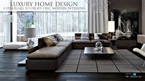 luxury homes interior design. Luxury Home Design - 3 Strategies To Create Chic Modern Interiors Homes Interior S