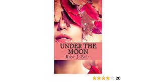 Under the moon: Bell, Rose J.: 9781494327682: Amazon.com: Books