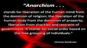 we do not fear anarchy we invoke it robert graham s anarchism  goldman quote