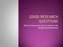 good research questions ppt  how to focus on an area of study in the biology extended essay