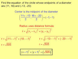 12 find the equation of the circle whose endpoints of a diameter are 11 18 and 13 20 center is the midpoint of the diameter radius uses distance