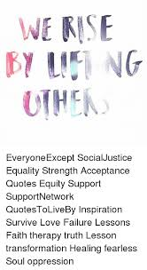 Social Justice Quotes Extraordinary EveryoneExcept SocialJustice Equality Strength Acceptance Quotes