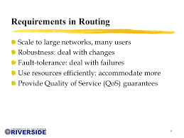 cs network routing michalis faloutsos class overview  9 9 requirements in routing scale to large networks many users robustness deal changes fault tolerance deal failures use resources efficiently