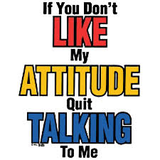 If You Don't Like My Attitude Quit Talking To Me - T-Shirt