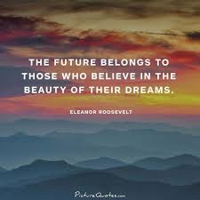 Believe In The Beauty Of Your Dreams Quote