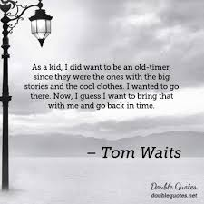 Quotes About Time Magnificent As A Kid I Did Want To Be An Oldtimer Since They Were The Ones