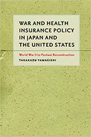 Start your free online quote and save $536! War And Health Insurance Policy In Japan And The United States World War Ii To Postwar Reconstruction Yamagishi Takakazu 9781421400686 Amazon Com Books
