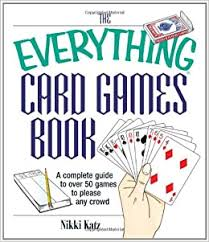 If you want to practice your skills for the next time you can play cards with friends, or if you want to play a familiar game by yourself, here are a couple of ways to do that. The Everything Card Games Book A Complete Guide To Over 50 Games To Please Any Crowd Katz Nikki 9781593371302 Amazon Com Books