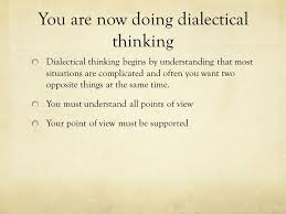 writing a dialectical essay social unit project ppt  you are now doing dialectical thinking dialectical thinking begins by understanding that most situations are complicated