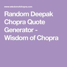 Random Deepak Chopra Quote Generator Wisdom Of Chopra Meditation Gorgeous Deepak Chopra Quote Generator