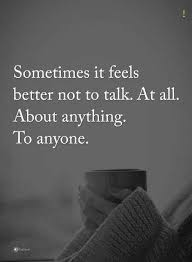 Sometimes Quotes Amazing Sometimes Quotes Sometimes It Feels Better Not To Talk At All