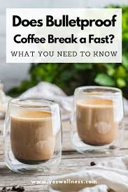 Bulletproof coffee may be an option for you since fat has less impact on your blood sugar cream or sugar. Does Bulletproof Coffee Break A Fast Yeswellness