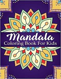 mandala coloring book for kids over 40 mandalas for calming children down stress free relaxation good for seniors too coloring books for kids volume