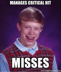 Manages critical hit misses - Bad luck Brian meme | Meme Generator via Relatably.com