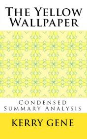 Amazon Com The Yellow Wallpaper Condensed Summary Analysis Ebook
