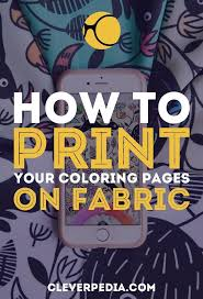 How To Print Coloring Pages On Fabric Coloring Book Crafts Diy