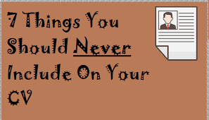 Things To Include In Your Resumes 7 Things You Should Never Include On Your Cv Jobnetonline