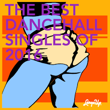 Dancehall Charts 2016 Toppa Top 16 The Best Dancehall Singles Of 2016