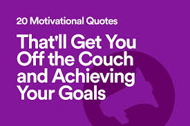 40 Motivational Quotes That'll Get You Off The Couch And Achieving Unique Achieving Goals Quotes