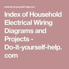 17 best ideas about electrical wiring diagram index of household electrical wiring diagrams and projects do it yourself help