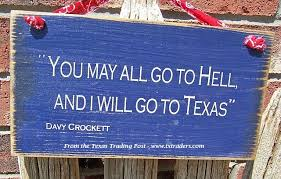 Davy Crockett Quotes Awesome Texas Sign Davy Crockett Quote You May All Go To Hell