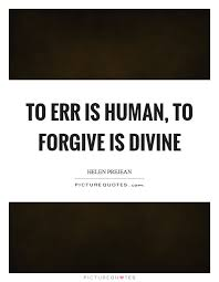 forgive quotes forgive sayings forgive picture quotes page  to err is human to forgive is divine picture quote 1