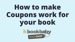 Make Coupons Bookbaby Bookshop How To Make Coupons Work For Your Book Youtube
