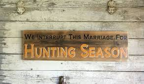 Home Decor Signs Sayings We Interrupt This Marriage For Hunting Season Quote Mancave 38
